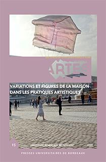 Les Cahiers d'Artes n°15 / 2020 : Variations et figures de la maison dans les pratiques artistiques