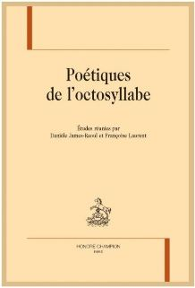 2018, Poétique de l'octosyllabe, D. James-Raoul & F. Laurent dir.