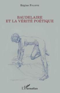 2019, fév. : Baudelaire et la vérité poétique, Régine Foloppe