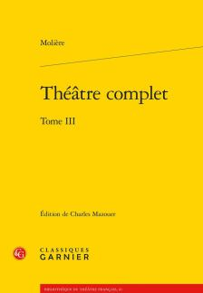 Molière, Théâtre complet. Tome III, Charles Mazouer (ed.)