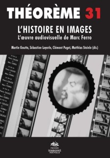 2020, juin : Théorème n°31. L'Histoire en images. L'œuvre audiovisuelle de Marc Ferro