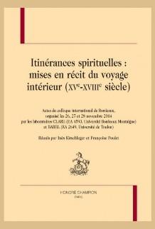 2020, Itinérances spirituelles : écriture et mise en récit du voyage intérieur (XVe-XVIIIe siècles)