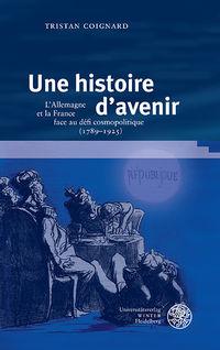 2017, Tristan Coignard, Une histoire d'avenir. L'Allemagne et la France face au défi cosmopolitique (1789–1925)