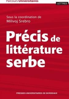 2019, octobre : Précis de littérature serbe, Milivoj Srebro (dir.),