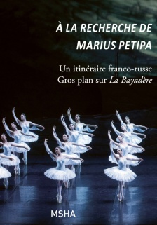 À la recherche de Marius Petipa. Un itinéraire franco-russe. Gros plan sur la Bayadère, MSHA, 2019